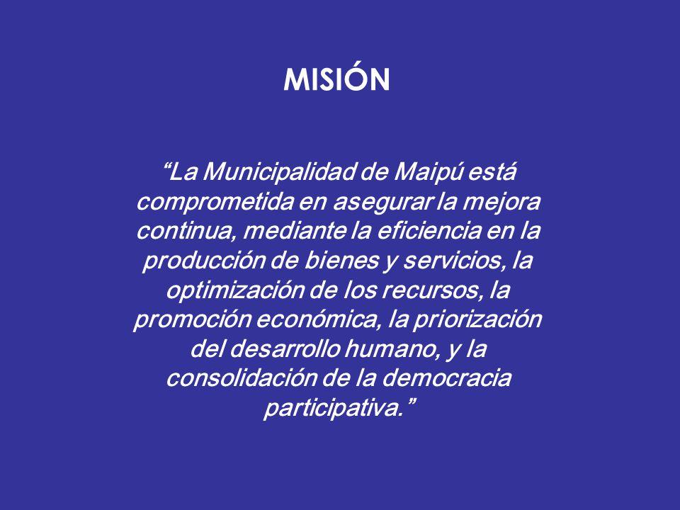 MISIÓN La Municipalidad de Maipú está comprometida en asegurar la mejora continua, mediante la eficiencia en la producción de bienes y servicios, la o