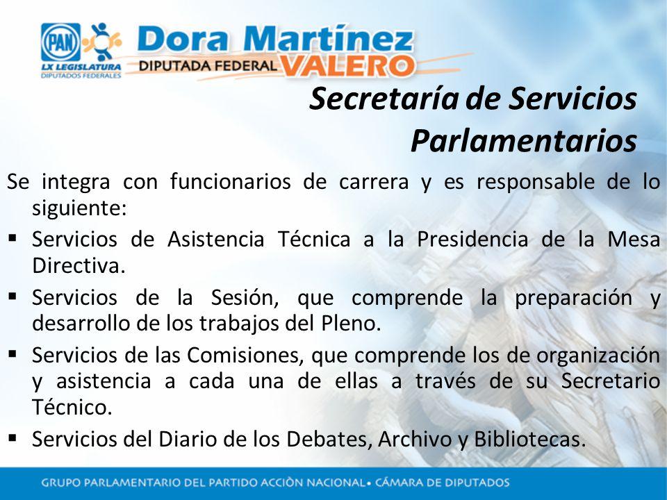 Secretaría de Servicios Parlamentarios Se integra con funcionarios de carrera y es responsable de lo siguiente: Servicios de Asistencia Técnica a la Presidencia de la Mesa Directiva.