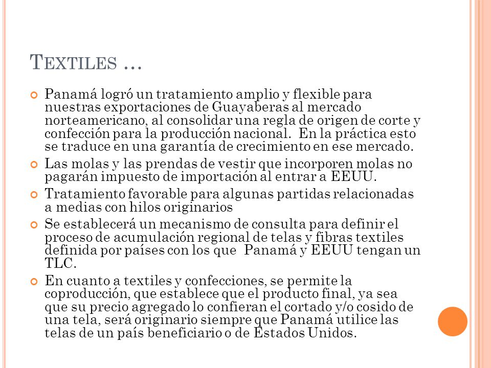 T EXTILES … Panamá logró un tratamiento amplio y flexible para nuestras exportaciones de Guayaberas al mercado norteamericano, al consolidar una regla