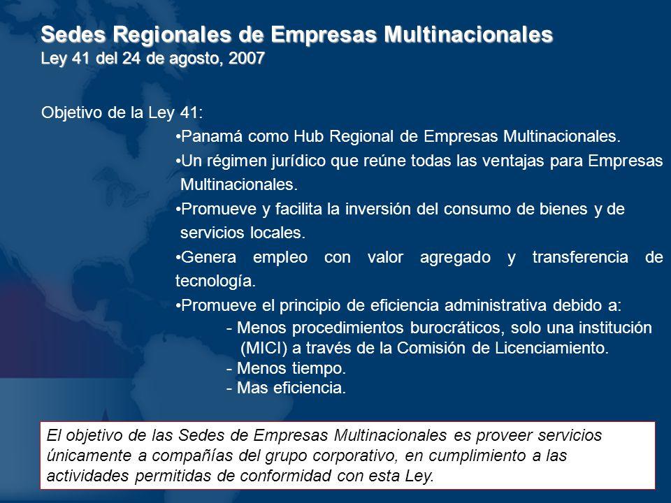 Sedes Regionales de Empresas Multinacionales Ley 41 del 24 de agosto, 2007 Objetivo de la Ley 41: Panamá como Hub Regional de Empresas Multinacionales