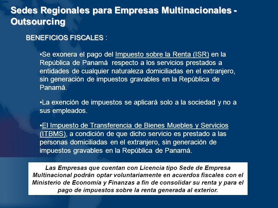 Sedes Regionales para Empresas Multinacionales - Outsourcing BENEFICIOS FISCALES BENEFICIOS FISCALES : Se exonera el pago del Impuesto sobre la Renta