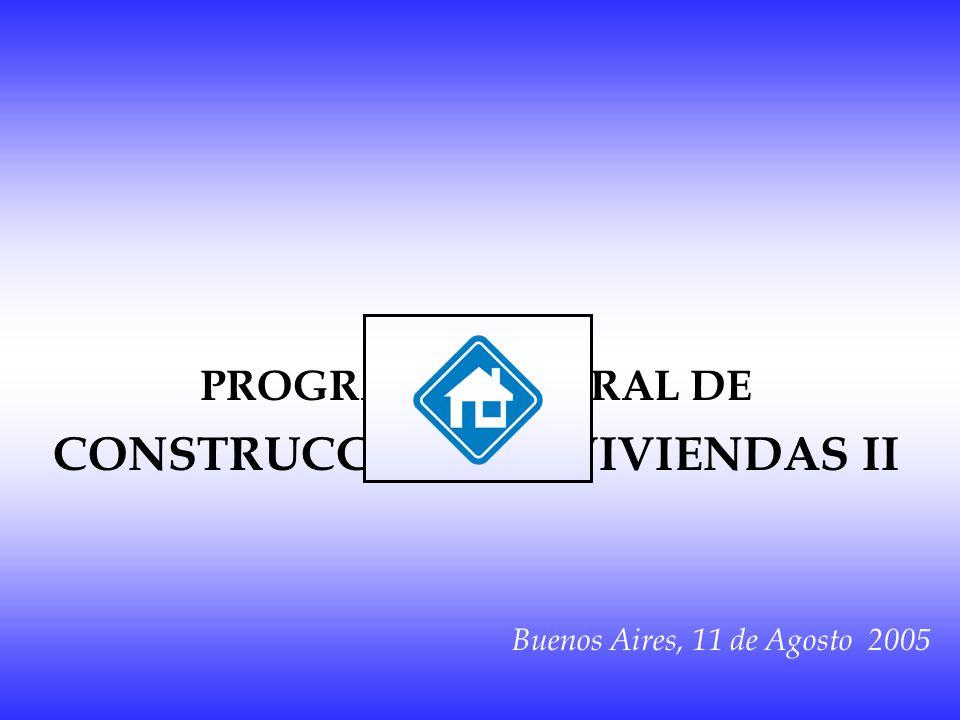 PROGRAMA FEDERAL DE CONSTRUCCIÓN DE VIVIENDAS II Buenos Aires, 11 de Agosto 2005