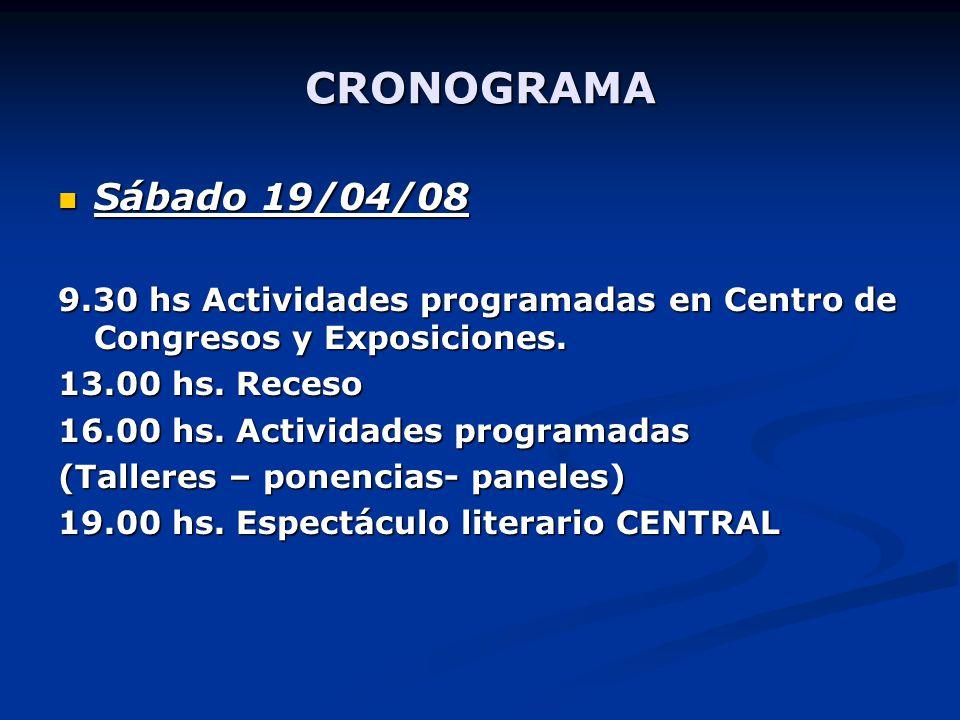 CRONOGRAMA Sábado 19/04/08 9.30 hs Actividades programadas en Centro de Congresos y Exposiciones.
