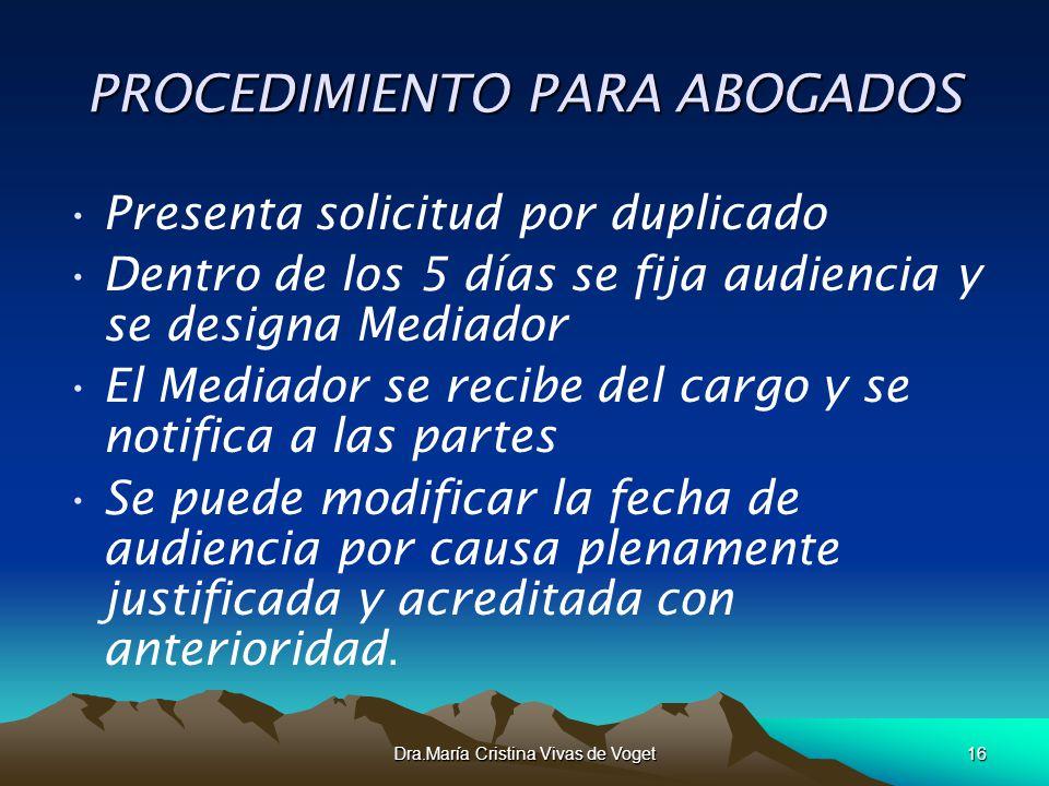 Dra.María Cristina Vivas de Voget16 PROCEDIMIENTO PARA ABOGADOS Presenta solicitud por duplicado Dentro de los 5 días se fija audiencia y se designa M