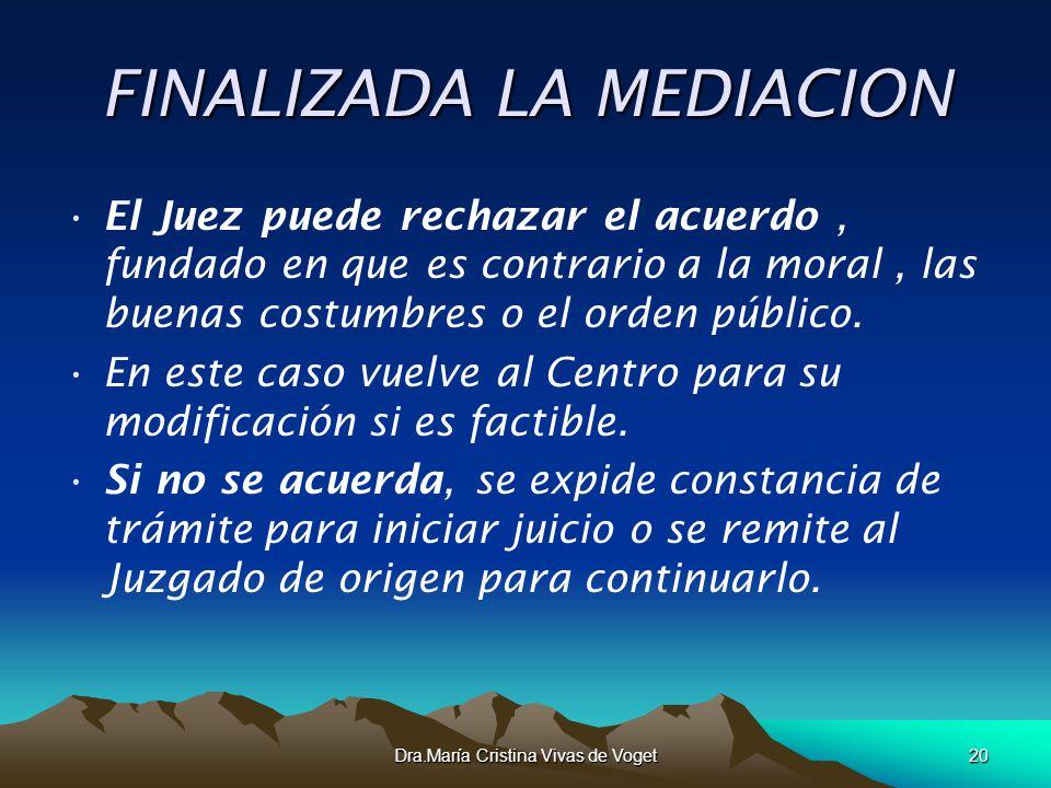 Dra.María Cristina Vivas de Voget20 FINALIZADA LA MEDIACION El Juez puede rechazar el acuerdo, fundado en que es contrario a la moral, las buenas cost