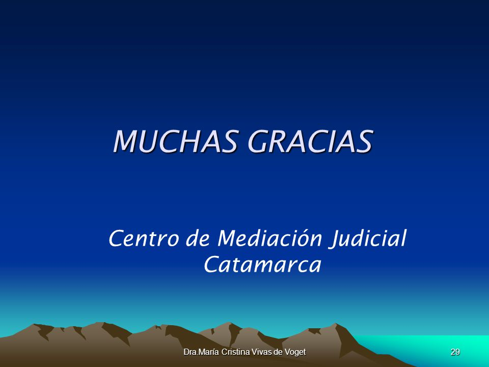 Dra.María Cristina Vivas de Voget29 MUCHAS GRACIAS Centro de Mediación Judicial Catamarca