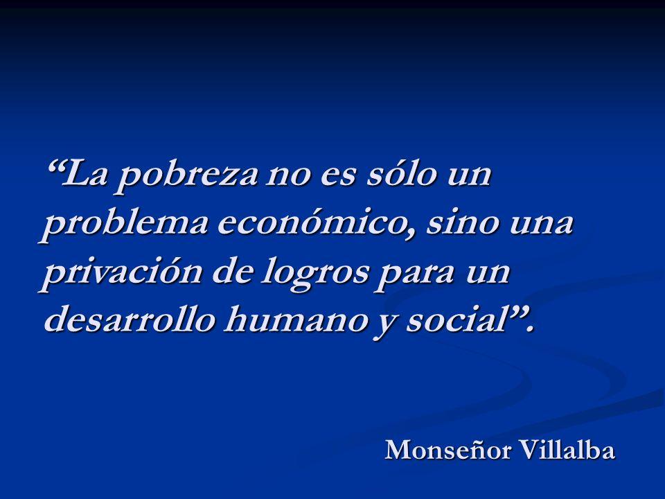 La pobreza no es sólo un problema económico, sino una privación de logros para un desarrollo humano y social. Monseñor Villalba
