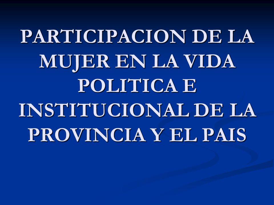 PARTICIPACION DE LA MUJER EN LA VIDA POLITICA E INSTITUCIONAL DE LA PROVINCIA Y EL PAIS