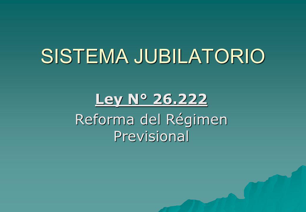 SISTEMA JUBILATORIO Ley N° 26.222 Reforma del Régimen Previsional