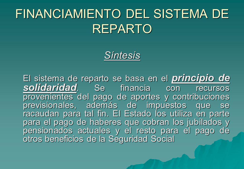 FINANCIAMIENTO DEL SISTEMA DE REPARTO Síntesis El sistema de reparto se basa en el principio de solidaridad. Se financia con recursos provenientes del