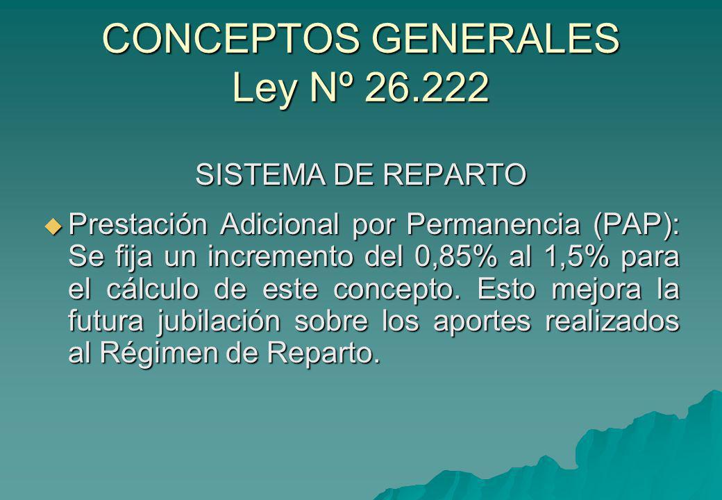 CONCEPTOS GENERALES Ley Nº 26.222 SISTEMA DE REPARTO Prestación Adicional por Permanencia (PAP): Se fija un incremento del 0,85% al 1,5% para el cálcu