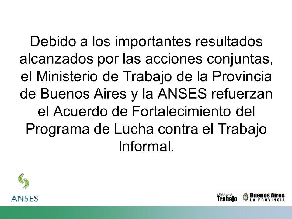 Debido a los importantes resultados alcanzados por las acciones conjuntas, el Ministerio de Trabajo de la Provincia de Buenos Aires y la ANSES refuerzan el Acuerdo de Fortalecimiento del Programa de Lucha contra el Trabajo Informal.