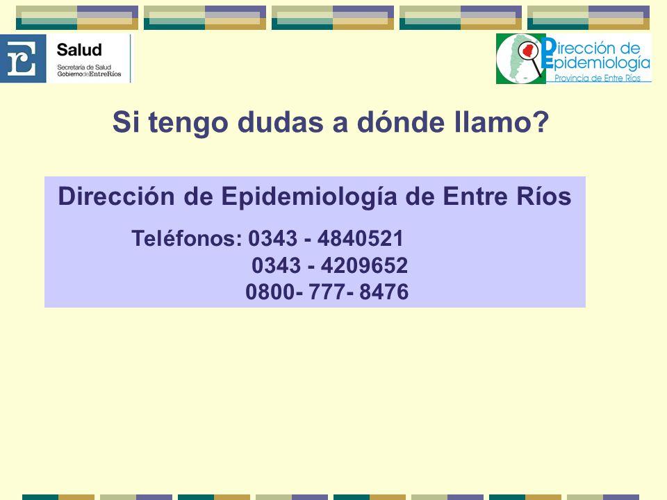 Si tengo dudas a dónde llamo? Dirección de Epidemiología de Entre Ríos Teléfonos: 0343 - 4840521 0343 - 4209652 0800- 777- 8476