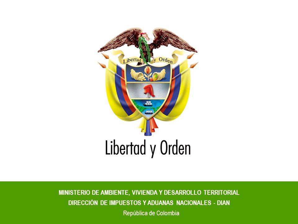 1 MINISTERIO DE AMBIENTE, VIVIENDA Y DESARROLLO TERRITORIAL DIRECCIÓN DE IMPUESTOS Y ADUANAS NACIONALES - DIAN República de Colombia