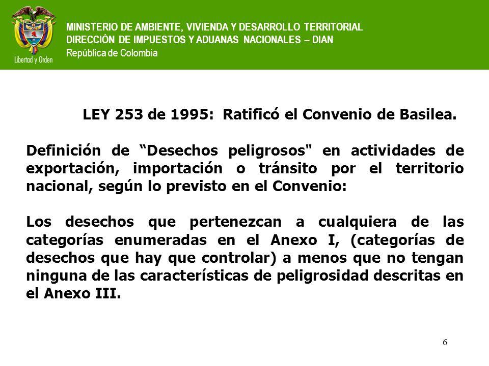 6 MINISTERIO DE AMBIENTE, VIVIENDA Y DESARROLLO TERRITORIAL DIRECCIÒN DE IMPUESTOS Y ADUANAS NACIONALES – DIAN República de Colombia LEY 253 de 1995:
