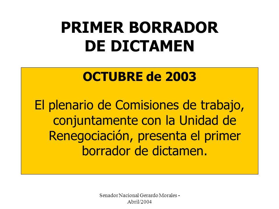 Senador Nacional Gerardo Morales - Abril/2004 PRIMER BORRADOR DE DICTAMEN OCTUBRE de 2003 El plenario de Comisiones de trabajo, conjuntamente con la Unidad de Renegociación, presenta el primer borrador de dictamen.