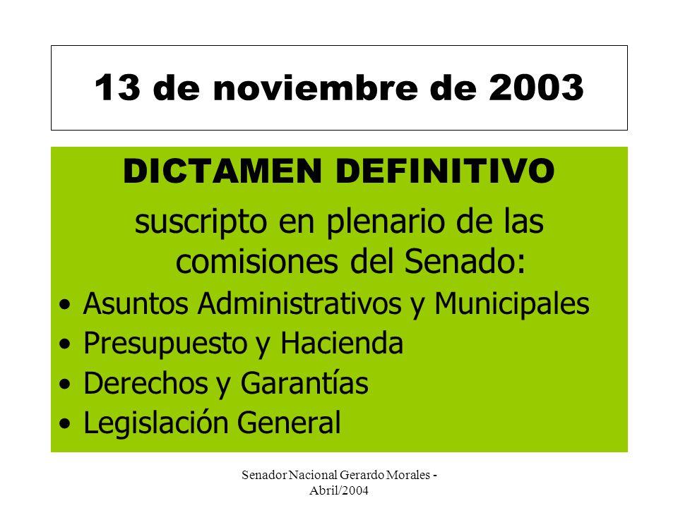 Senador Nacional Gerardo Morales - Abril/2004 13 de noviembre de 2003 DICTAMEN DEFINITIVO suscripto en plenario de las comisiones del Senado: Asuntos Administrativos y Municipales Presupuesto y Hacienda Derechos y Garantías Legislación General