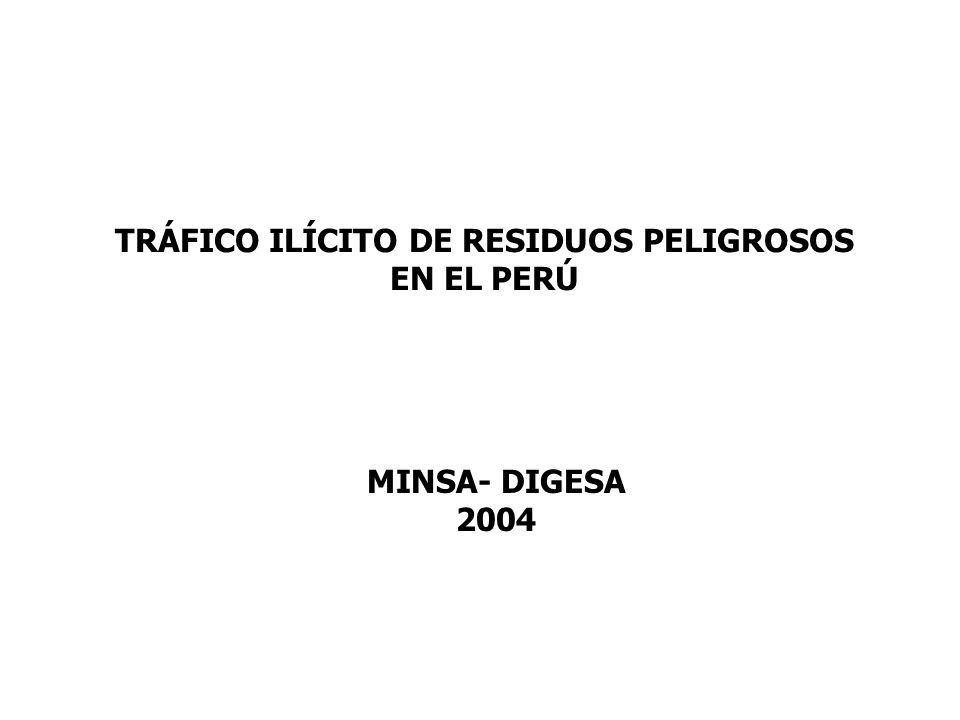 TRÁFICO ILÍCITO DE RESIDUOS PELIGROSOS EN EL PERÚ MINSA- DIGESA 2004
