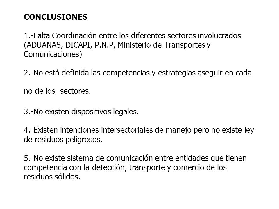 CONCLUSIONES 1.-Falta Coordinación entre los diferentes sectores involucrados (ADUANAS, DICAPI, P.N.P, Ministerio de Transportes y Comunicaciones) 2.-