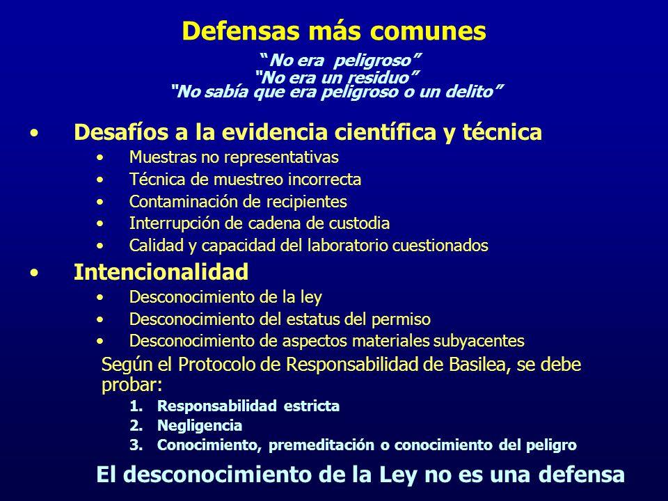 Defensas más comunesNo era peligroso No era un residuo No sabía que era peligroso o un delito Desafíos a la evidencia científica y técnica Muestras no