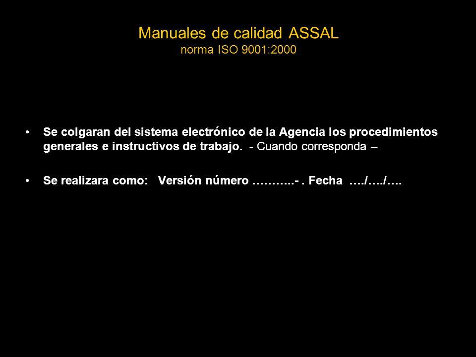 Manuales de calidad ASSAL norma ISO 9001:2000 Se colgaran del sistema electrónico de la Agencia los procedimientos generales e instructivos de trabajo.