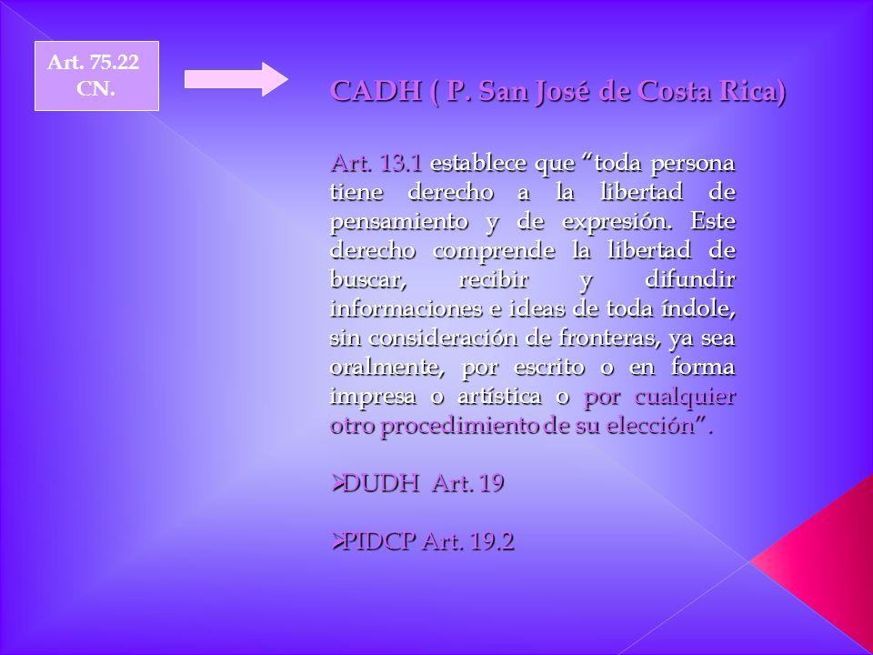 Art. 75.22 CN. Art. 13.1 establece que toda persona tiene derecho a la libertad de pensamiento y de expresión. Este derecho comprende la libertad de b