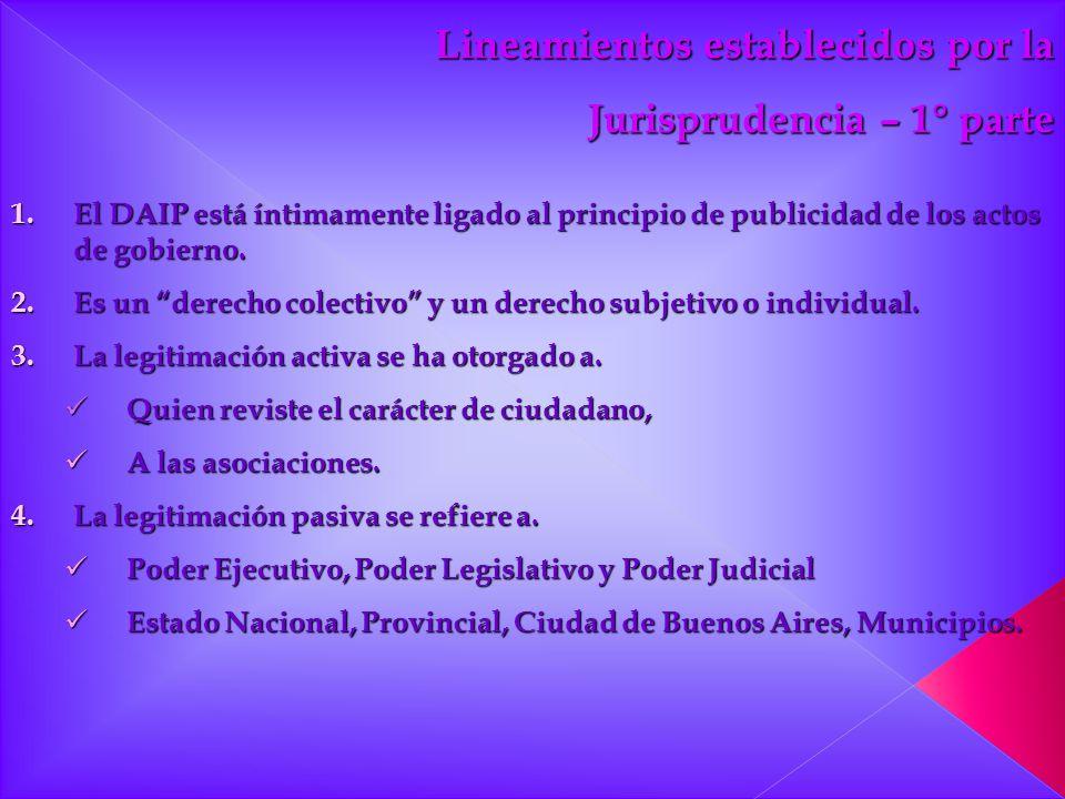 Lineamientos establecidos por la Jurisprudencia – 1° parte Jurisprudencia – 1° parte 1.El DAIP está íntimamente ligado al principio de publicidad de l