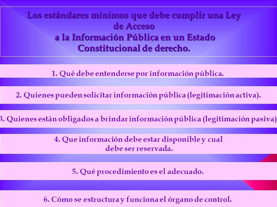 1. Qué debe entenderse por información pública. Los estándares mínimos que debe cumplir una Ley de Acceso a la Información Pública en un Estado Consti