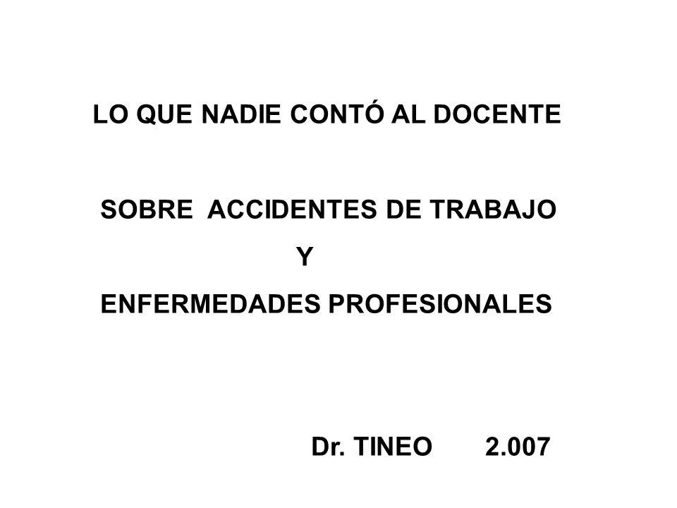LO QUE NADIE CONTÓ AL DOCENTE SOBRE ACCIDENTES DE TRABAJO Y ENFERMEDADES PROFESIONALES Dr.