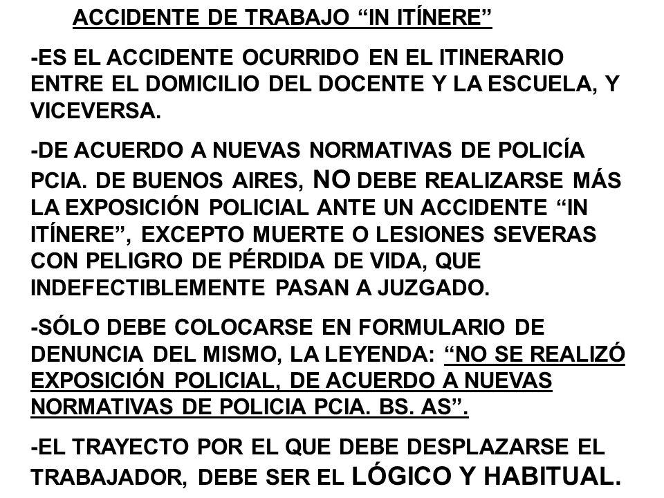 ACCIDENTE DE TRABAJO IN ITÍNERE -ES EL ACCIDENTE OCURRIDO EN EL ITINERARIO ENTRE EL DOMICILIO DEL DOCENTE Y LA ESCUELA, Y VICEVERSA.