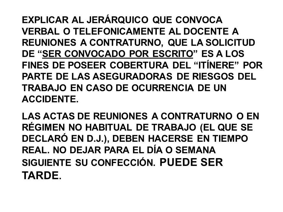 EXPLICAR AL JERÁRQUICO QUE CONVOCA VERBAL O TELEFONICAMENTE AL DOCENTE A REUNIONES A CONTRATURNO, QUE LA SOLICITUD DE SER CONVOCADO POR ESCRITO ES A LOS FINES DE POSEER COBERTURA DEL ITÍNERE POR PARTE DE LAS ASEGURADORAS DE RIESGOS DEL TRABAJO EN CASO DE OCURRENCIA DE UN ACCIDENTE.