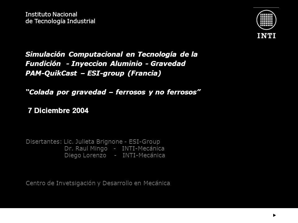Instituto Nacional de Tecnología Industrial Simulación Computacional en Tecnología de la Fundición - Inyeccion Aluminio - Gravedad PAM-QuikCast – ESI-