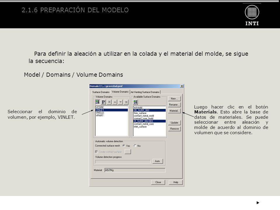 2.1.6 PREPARACIÓN DEL MODELO Para definir la aleación a utilizar en la colada y el material del molde, se sigue la secuencia: Model / Domains / Volume