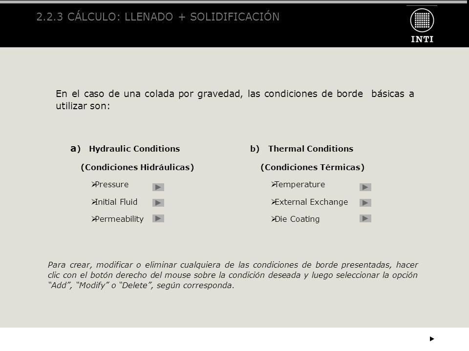 2.2.3 CÁLCULO: LLENADO + SOLIDIFICACIÓN En el caso de una colada por gravedad, las condiciones de borde básicas a utilizar son: a ) Hydraulic Conditio