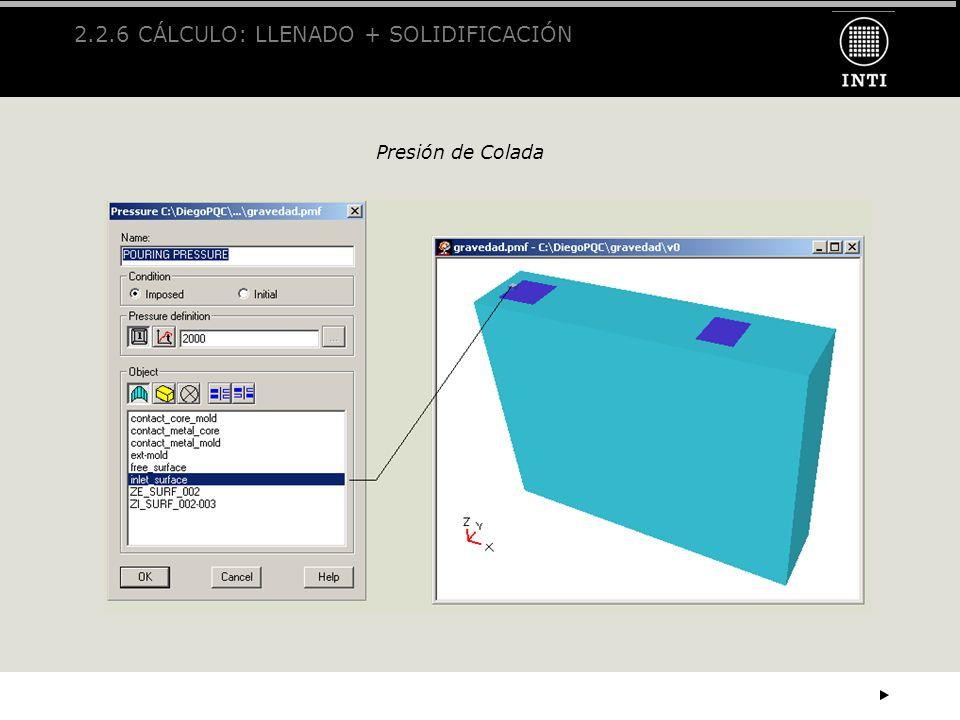 2.2.6 CÁLCULO: LLENADO + SOLIDIFICACIÓN Presión de Colada