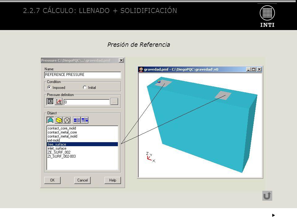 2.2.7 CÁLCULO: LLENADO + SOLIDIFICACIÓN Presión de Referencia
