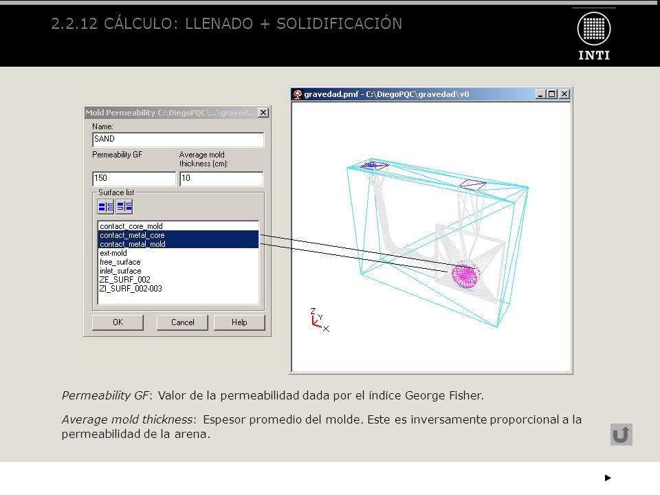 2.2.12 CÁLCULO: LLENADO + SOLIDIFICACIÓN Permeability GF: Valor de la permeabilidad dada por el índice George Fisher. Average mold thickness: Espesor