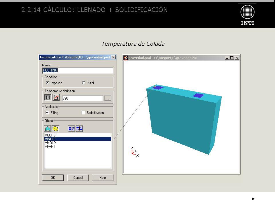 2.2.14 CÁLCULO: LLENADO + SOLIDIFICACIÓN Temperatura de Colada