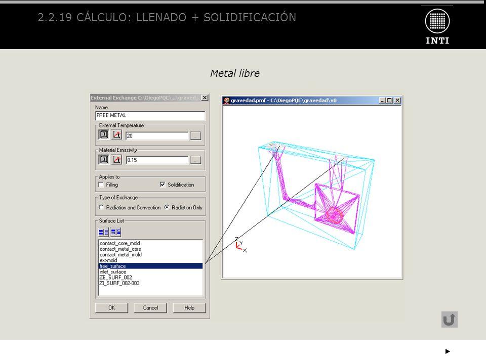 2.2.19 CÁLCULO: LLENADO + SOLIDIFICACIÓN Metal libre