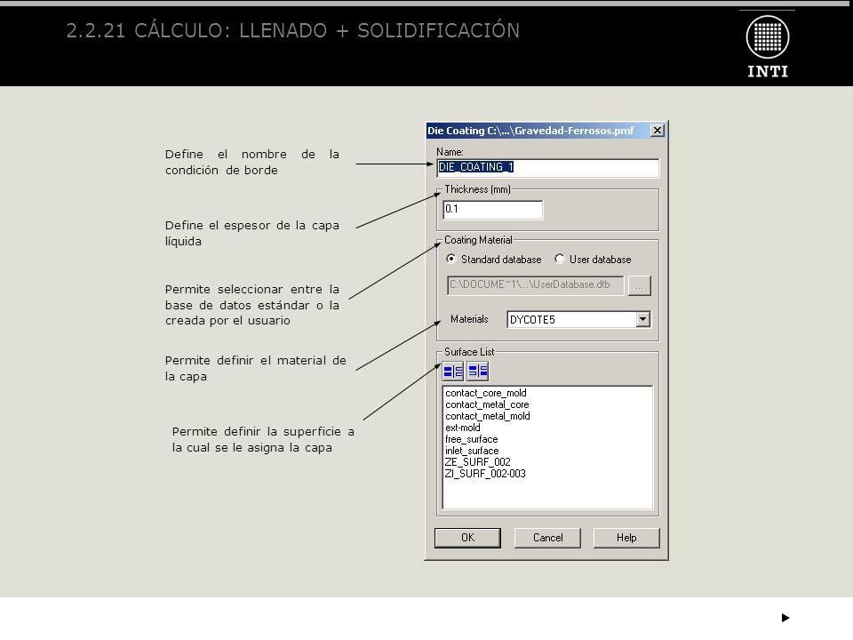 2.2.21 CÁLCULO: LLENADO + SOLIDIFICACIÓN Define el nombre de la condición de borde Permite definir el material de la capa Define el espesor de la capa