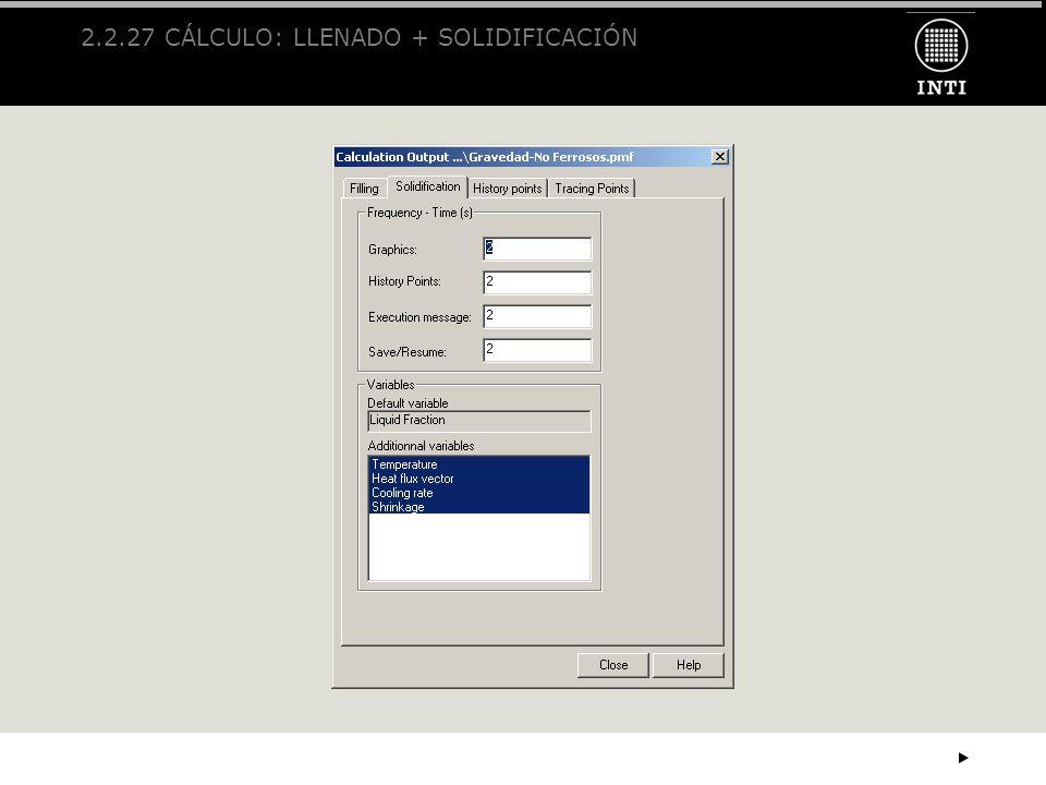 2.2.27 CÁLCULO: LLENADO + SOLIDIFICACIÓN