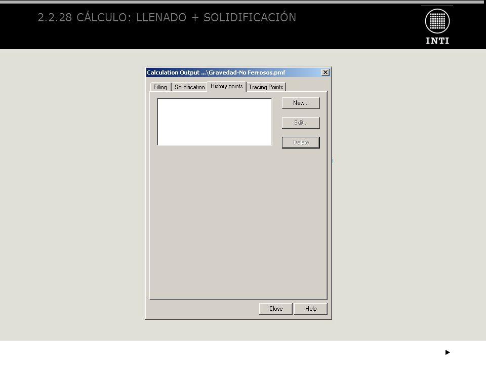 2.2.28 CÁLCULO: LLENADO + SOLIDIFICACIÓN