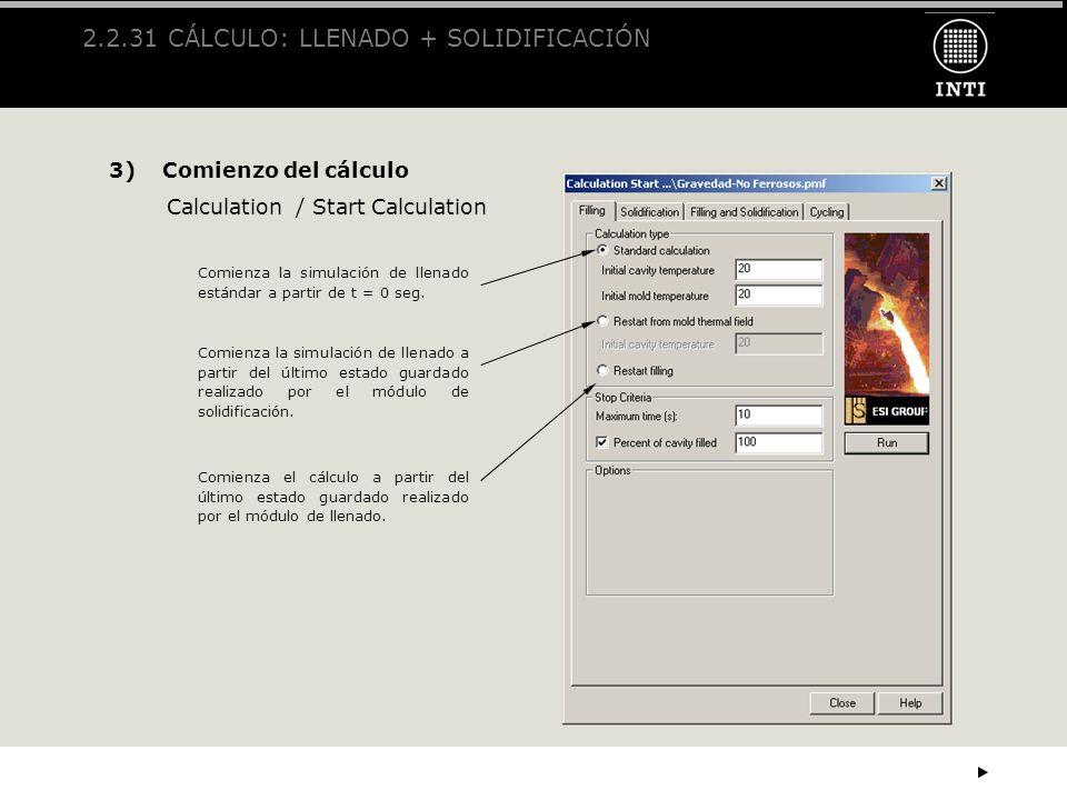 2.2.31 CÁLCULO: LLENADO + SOLIDIFICACIÓN 3)Comienzo del cálculo Calculation / Start Calculation Comienza la simulación de llenado estándar a partir de
