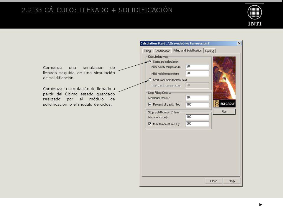 2.2.33 CÁLCULO: LLENADO + SOLIDIFICACIÓN Comienza una simulación de llenado seguida de una simulación de solidificación. Comienza la simulación de lle