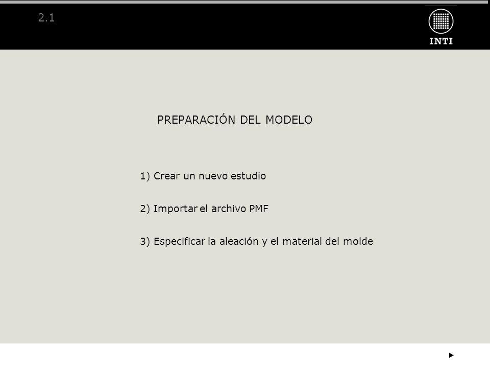 2.1.1 PREPARACIÓN DEL MODELO 1)Crear un nuevo estudio File / New Define el nombre del nuevo estudio Muestra la versión utilizada Define el directorio que contendrá el archivo del estudio Permite al usuario seleccionar la ubicación del directorio