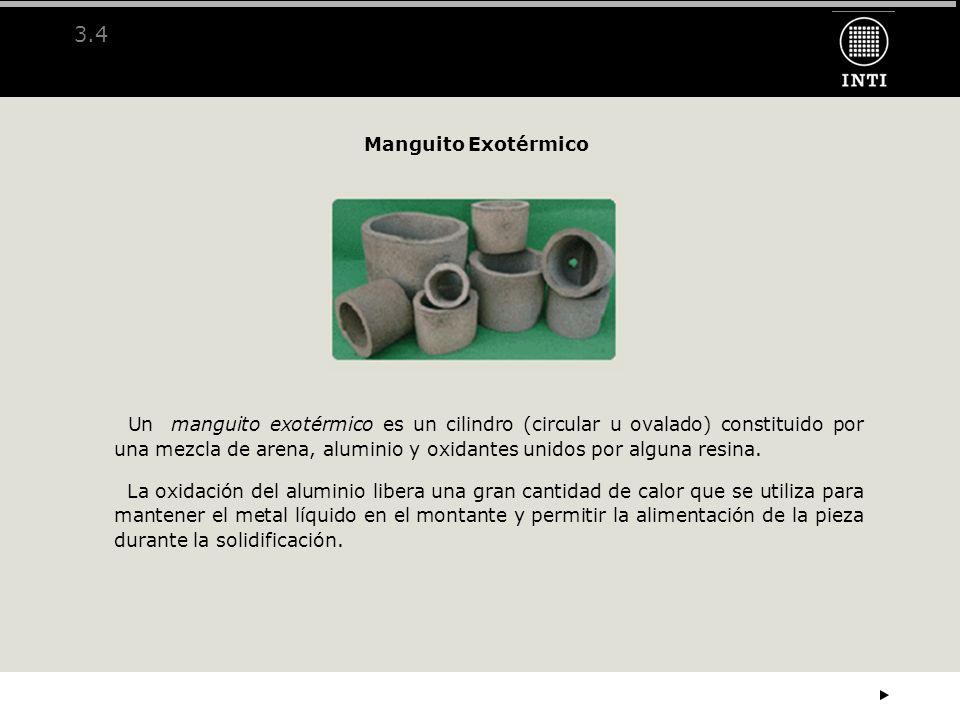 3.4 Manguito Exotérmico Un manguito exotérmico es un cilindro (circular u ovalado) constituido por una mezcla de arena, aluminio y oxidantes unidos po