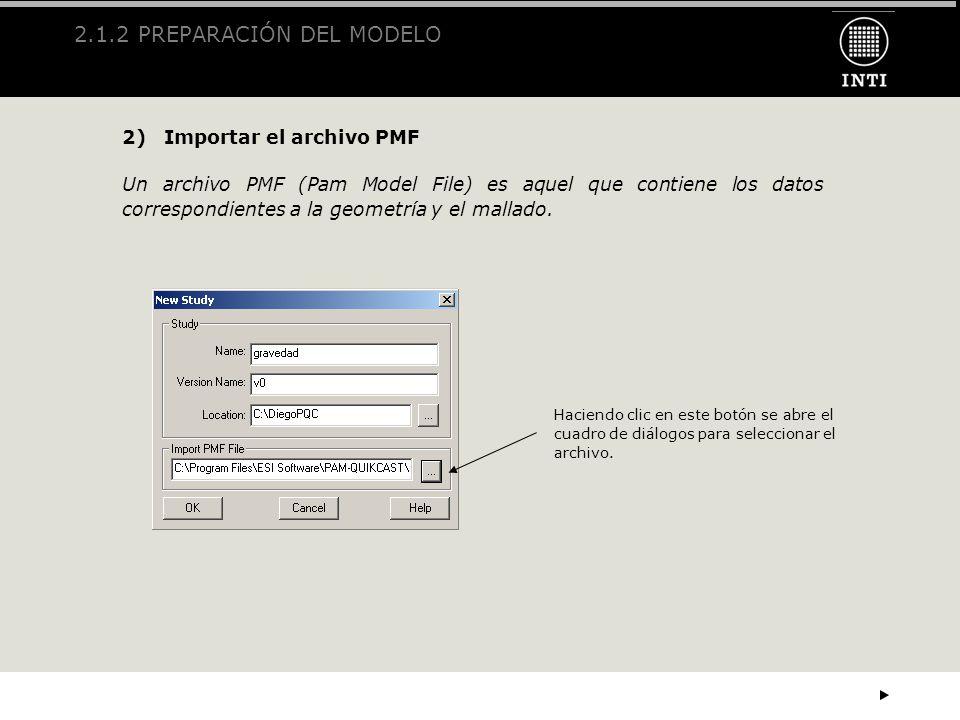 2.1.2 PREPARACIÓN DEL MODELO 2) Importar el archivo PMF Un archivo PMF (Pam Model File) es aquel que contiene los datos correspondientes a la geometrí