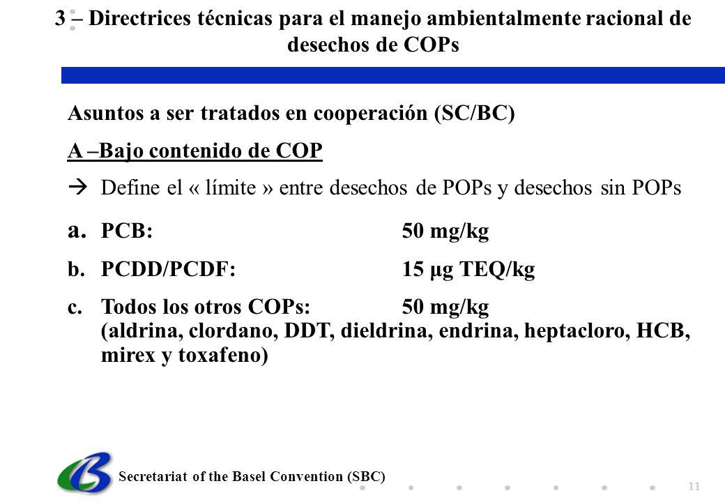 Secretariat of the Basel Convention (SBC) 11 Asuntos a ser tratados en cooperación (SC/BC) A –Bajo contenido de COP Define el « límite » entre desecho