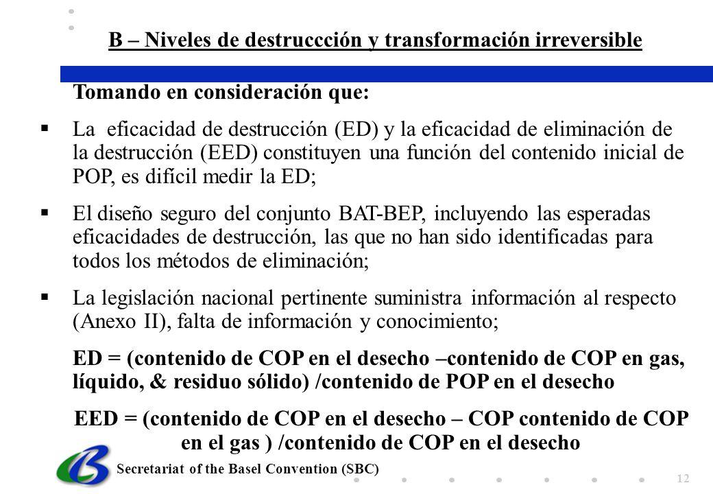 Secretariat of the Basel Convention (SBC) 12 Tomando en consideración que: La eficacidad de destrucción (ED) y la eficacidad de eliminación de la dest