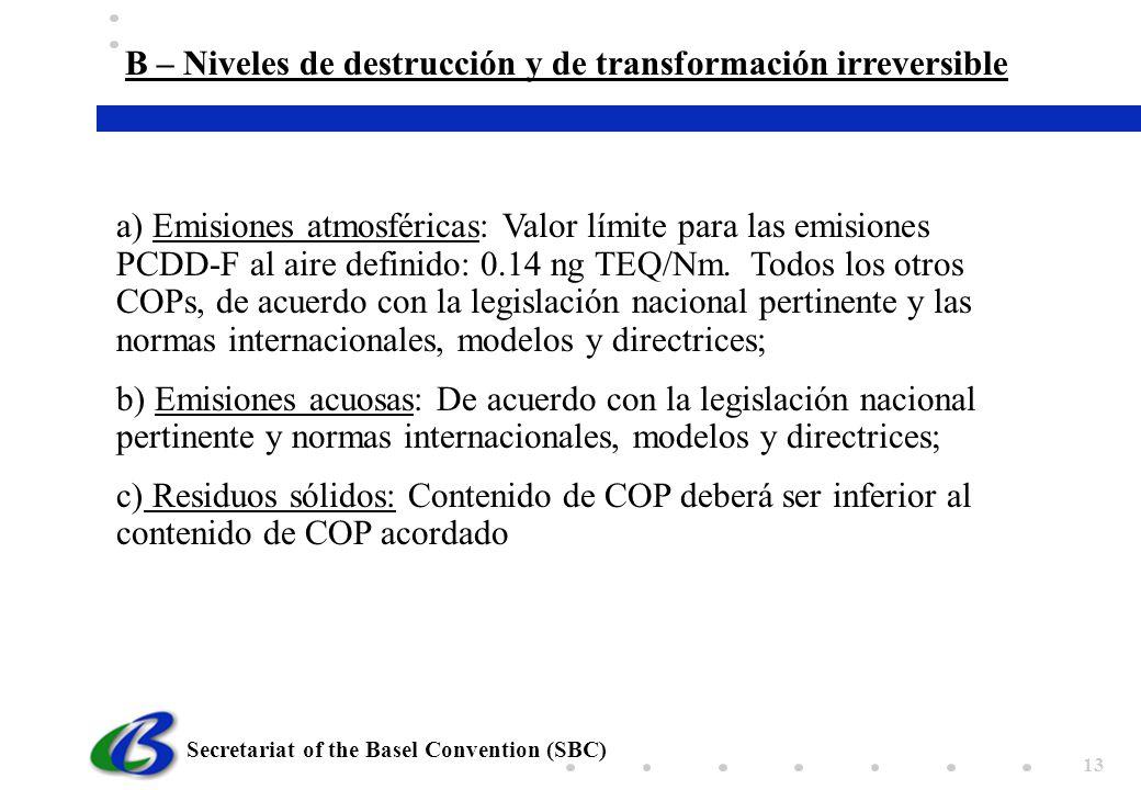Secretariat of the Basel Convention (SBC) 13 a) Emisiones atmosféricas: Valor límite para las emisiones PCDD-F al aire definido: 0.14 ng TEQ/Nm. Todos